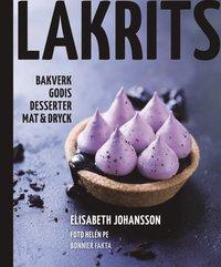 Lakrits : godis, bakverk, desserter, mat & dryck (inbunden)