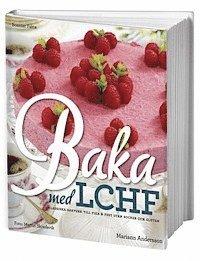 Baka med LCHF : klassiska bakverk till fika och fest utan socker och gluten (h�ftad)