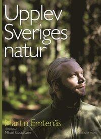 Upplev Sveriges natur : en guide till naturupplevelser i hela landet (inbunden)