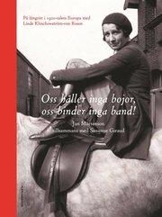 Oss håller inga bojor oss binder inga band! : på långritt i 1920-talets Europa med Linde Klinckowström-von Rosen