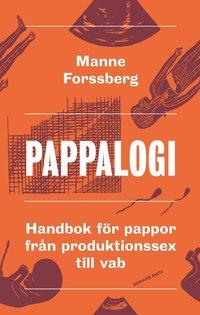 Pappalogi : handbok f�r pappor fr�n produktionssex till vab (inbunden)