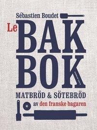 Le bakbok : matbr�d & s�tebr�d av den franske bagaren (inbunden)