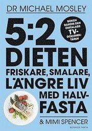 5:2-dieten : friskare smalare längre liv med halvfasta