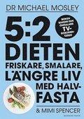 5:2-dieten : friskare, smalare, l�ngre liv med halvfasta
