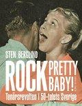 Rock pretty baby! : ton�rsrevolten i 50-talets Sverige