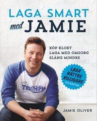 Laga smart med Jamie : k�p klokt, laga med omsorg, sl�ng mindre (inbunden)