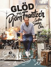 Glöd med Björn Frantzén : grillen smaken ölen
