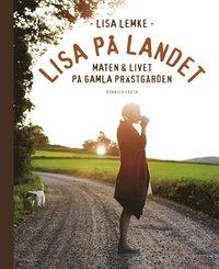 Lisa p� landet : maten och livet p� gamla pr�stg�rden (inbunden)