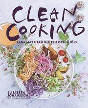 Clean cooking : Laga mat utan gluten och mjölk