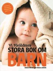 Bokomslag Vi Föräldrars stora bok om barn : graviditet, förlossning, föräldraskap, barn 0-6 år (inbunden)