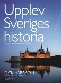 Upplev Sveriges historia : en guide till historiska upplevelser i hela landet (pocket)