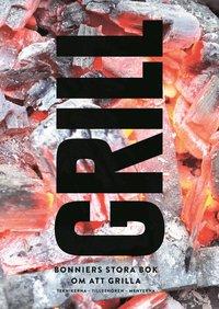 Grill : Bonniers stora bok om att grilla (inbunden)