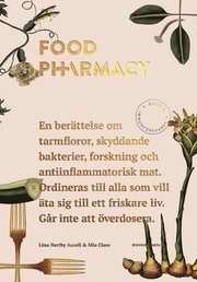 Food pharmacy : en berättelse om tarmfloror snälla bakterier forskning och antiinflammatorisk mat
