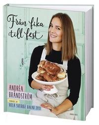 Från fika till fest / Andréa Brändström, vinnare av Hela Sverige bakar 2017 ; foto: Frida Wismar