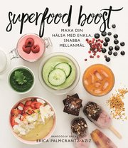 Superfood boost : maxa din hälsa med enkla snabba mellanmål