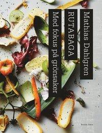 Rutabaga : med fokus på grönsaker / Mathias Dahlgren ; foto: Lennart Weibull ; illustrationer: Katy Kimbell