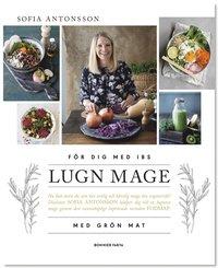 Lugn mage med grön mat : för dig med IBS / Sofia Antonsson ; foto: Ulrika Pousette
