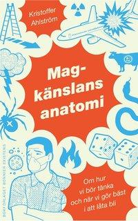 Magk�nslans anatomi : om hur vi b�r t�nka och n�r vi g�r b�st i att l�ta bli (inbunden)