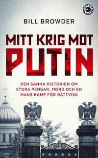Mitt krig mot Putin : den sanna historien om stora pengar, mord och en mans kamp f�r r�ttvisa (pocket)