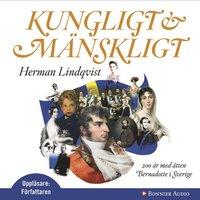 Kungligt och m�nskligt : 200 �r med �tten Bernadotte i Sverige (ljudbok)