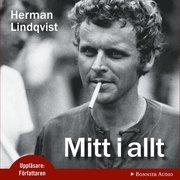 Mitt i allt : historien om Herman Lindqvist om han får berätta den själv