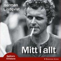 Mitt i allt : historien om Herman Lindqvist om han f�r ber�tta den sj�lv (ljudbok)