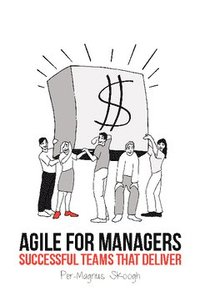 Agile for Managers : Successful Teams That Deliver (h�ftad)