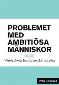 Problemet med ambiti�sa m�nniskor (e-bok)