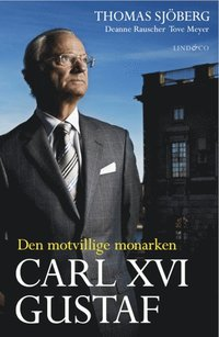 Carl XVI Gustaf : den motvillige monarken (inbunden)