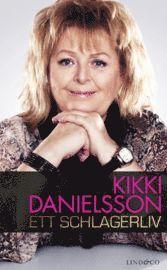 Kikki Danielsson : ett schlagerliv (inbunden)