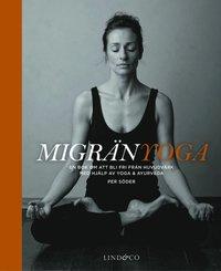 Migr�nyoga : bli fri fr�n huvudv�rk med yoga & ayurveda (inbunden)