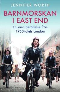 Barnmorskan i East End : en sann ber�ttelse fr�n 1950-talets London (inbunden)
