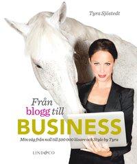 Fr�n blogg till business : min v�g fr�n noll till 500 000 l�sare och Style by Tyra (inbunden)