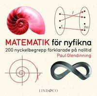 Matematik f�r nyfikna : 200 nyckelbegrepp f�rklarade p� noll (inbunden)