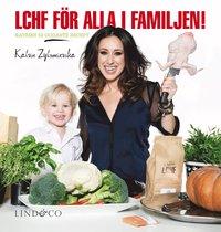 LCHF f�r alla i familjen! : Katrins 52 godaste recept (inbunden)