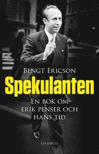 Spekulanten : en bok om Erik Penser och hans tid (pocket)