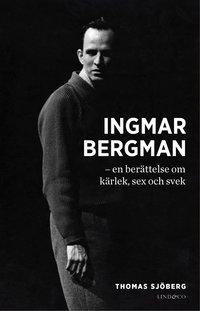 Ingmar Bergman : en ber�ttelse om k�rlek, sex och svek (inbunden)