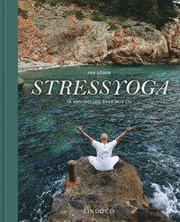 Stressyoga : ta kontrollen �ver ditt liv (inbunden)