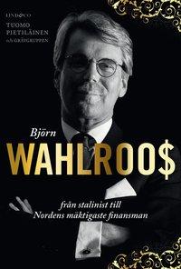 Bj�rn Wahlroos : fr�n stalinist till Nordens m�ktigaste finansman (inbunden)