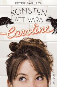 Konsten att vara Caroline (inbunden)