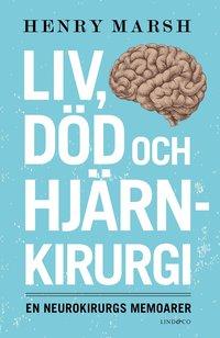 Liv, d�d och hj�rnkirurgi : en neurokirurgs memoarer (inbunden)
