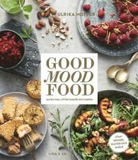 Good mood food : maten som lyfter hum�r och energi (inbunden)