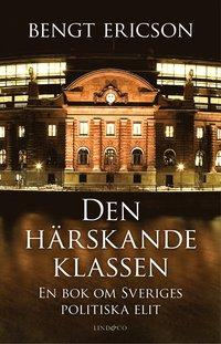 Den h�rskande klassen : en bok om Sveriges politiska elit (inbunden)
