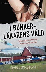 I bunkerläkarens våld : den sanna historien bakom rubrikerna
