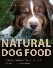 Natural dog food : råfodring för hundar : en praktisk vägledning