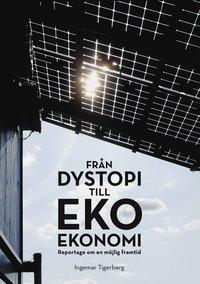 Fr�n dystopi till ekoekonomi : reportage om en m�jlig framtid (h�ftad)