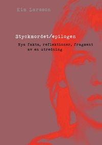 Styckmordet / Epilogen : nya fakta, reflektioner, fragment av en utredning (inbunden)