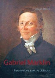 Gabriel Marklin : naturforskare samlare bibliograf