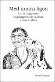 Med andra ögon : att få diagnosen högfungerande autism i vuxen ålder