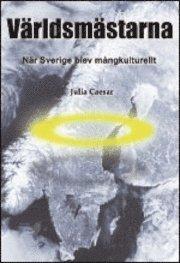 V�rldsm�starna : n�r Sverige blev m�ngkulturellt (h�ftad)